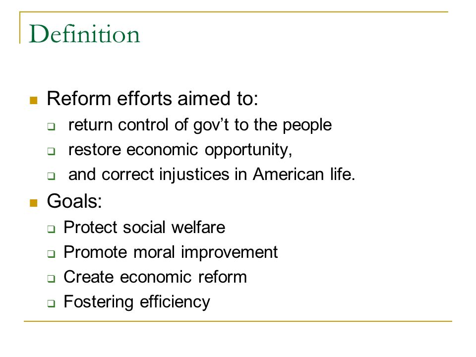 Definition Reform efforts aimed to: Goals: