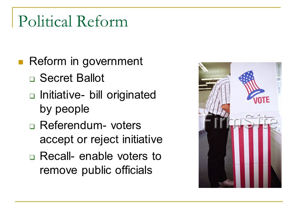 Political Reform Reform in government Secret Ballot