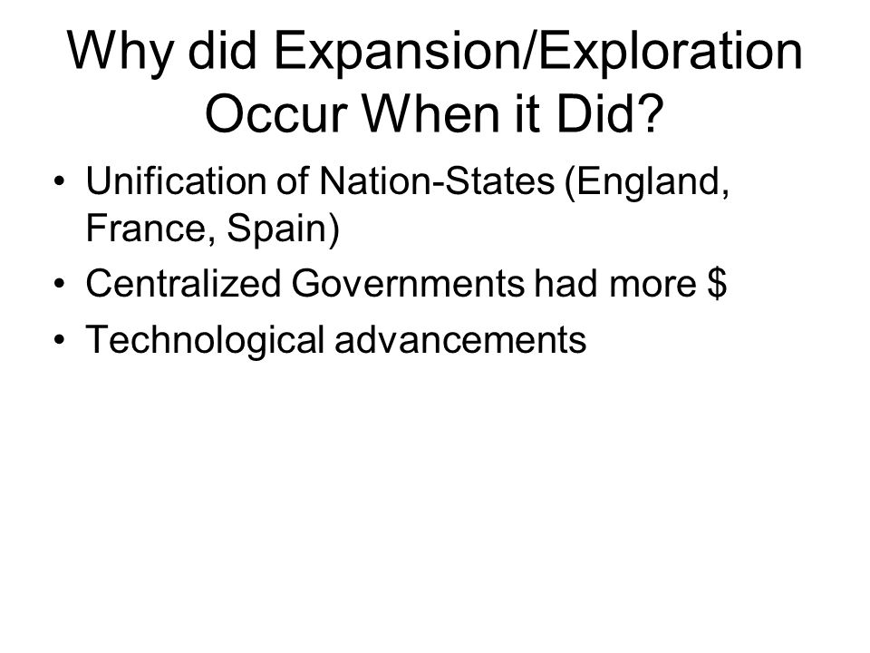 Why did Expansion/Exploration Occur When it Did