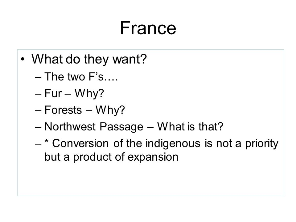 France What do they want The two F's…. Fur – Why Forests – Why