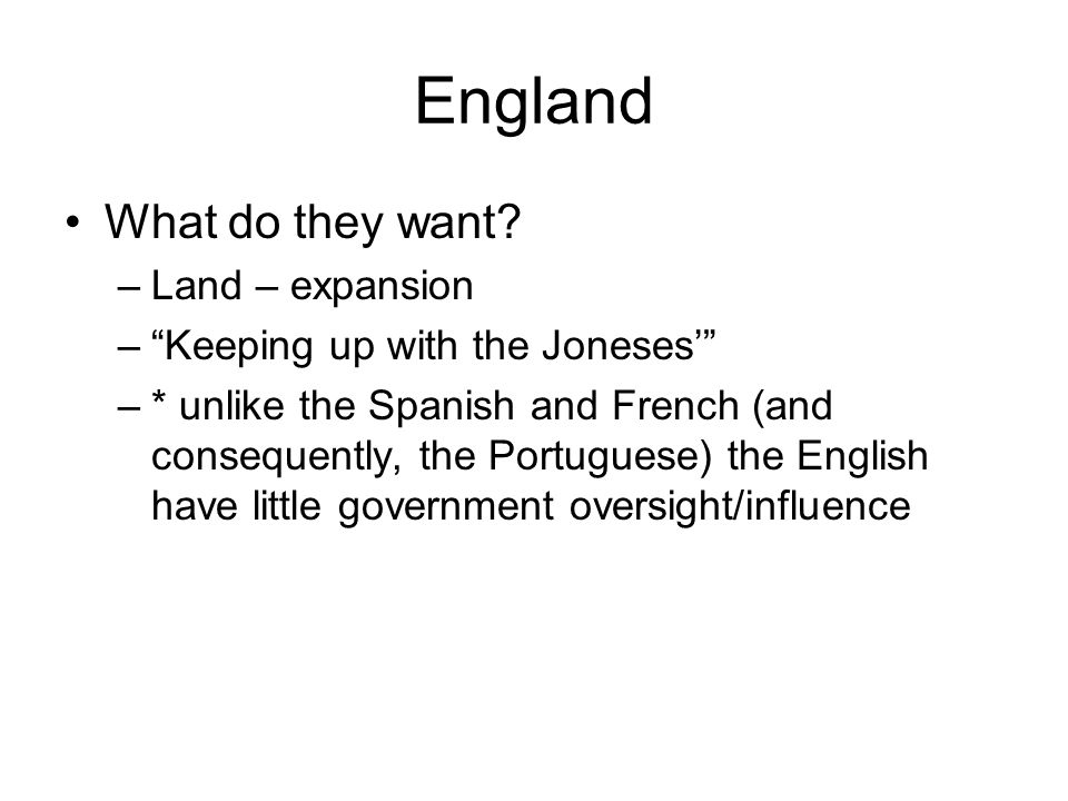 England What do they want Land – expansion
