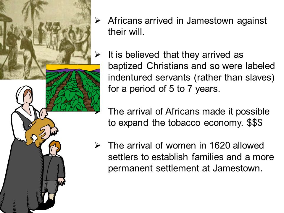 Africans arrived in Jamestown against their will.