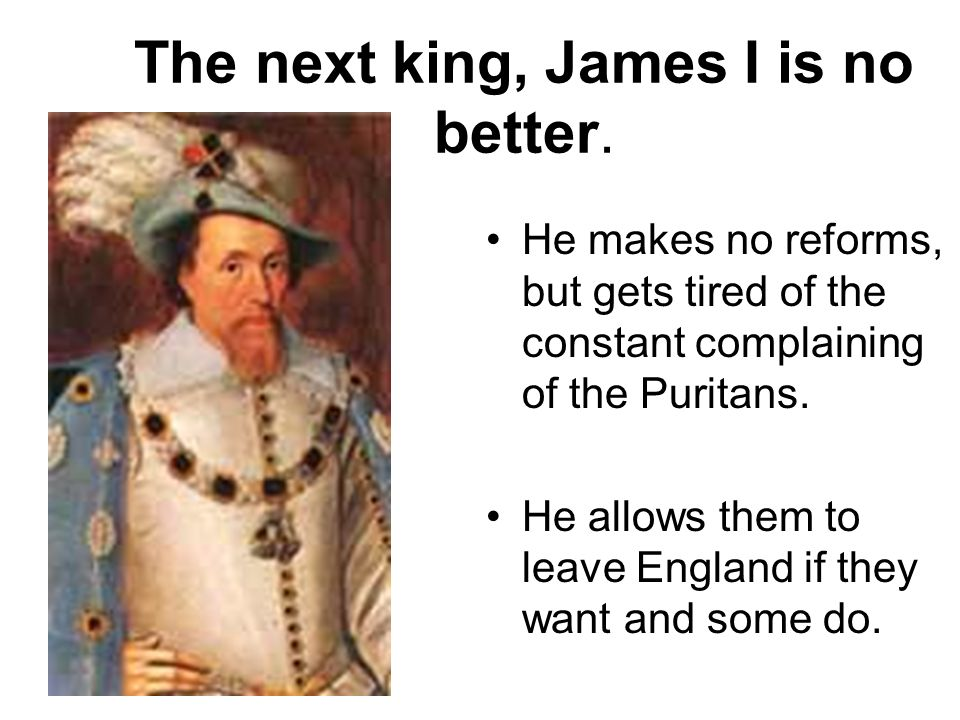 The next king, James I is no better.