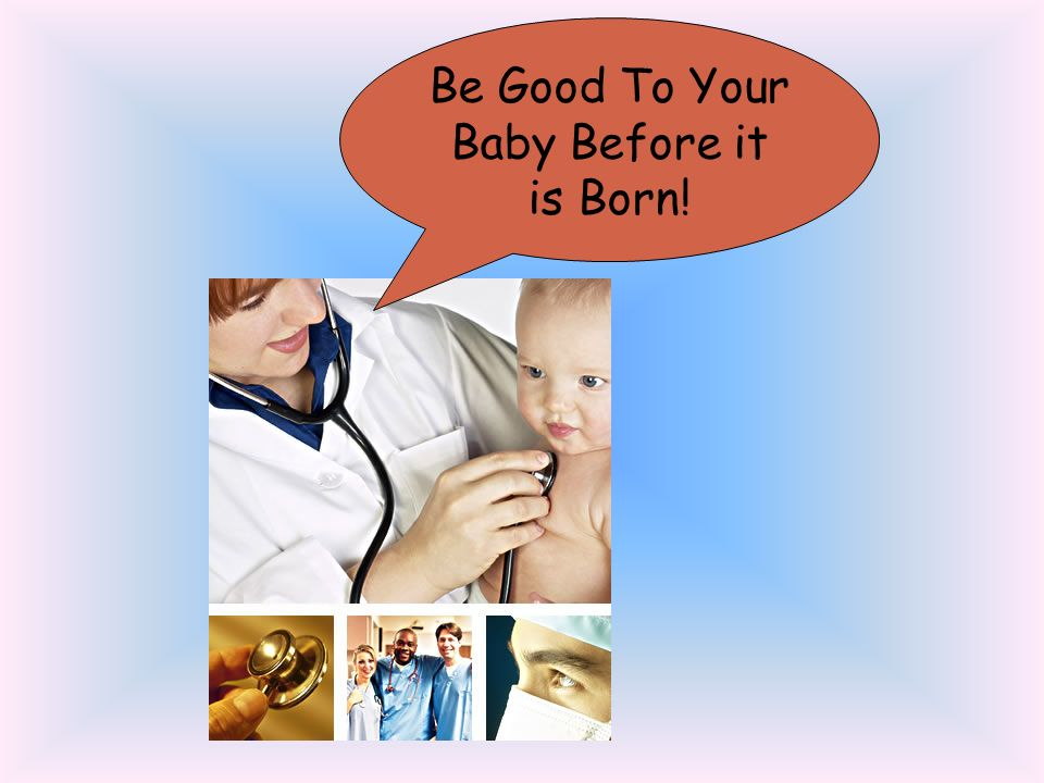 Be Good To Your Baby Before it is Born!