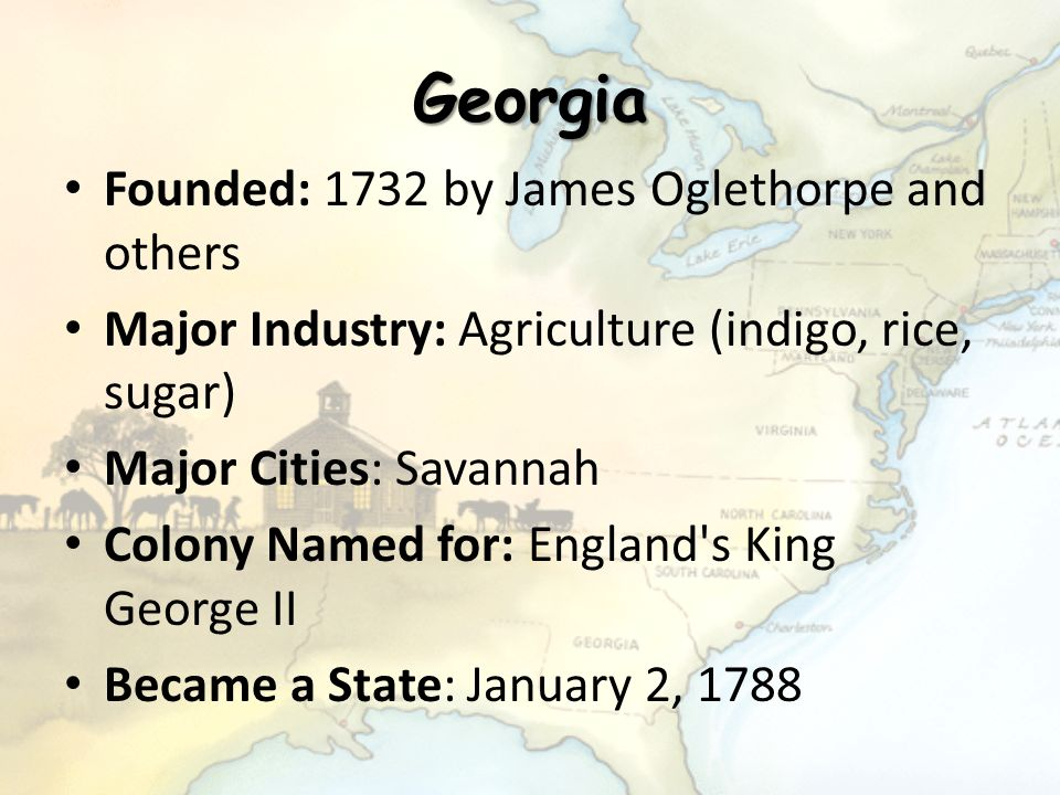 Georgia Founded: 1732 by James Oglethorpe and others