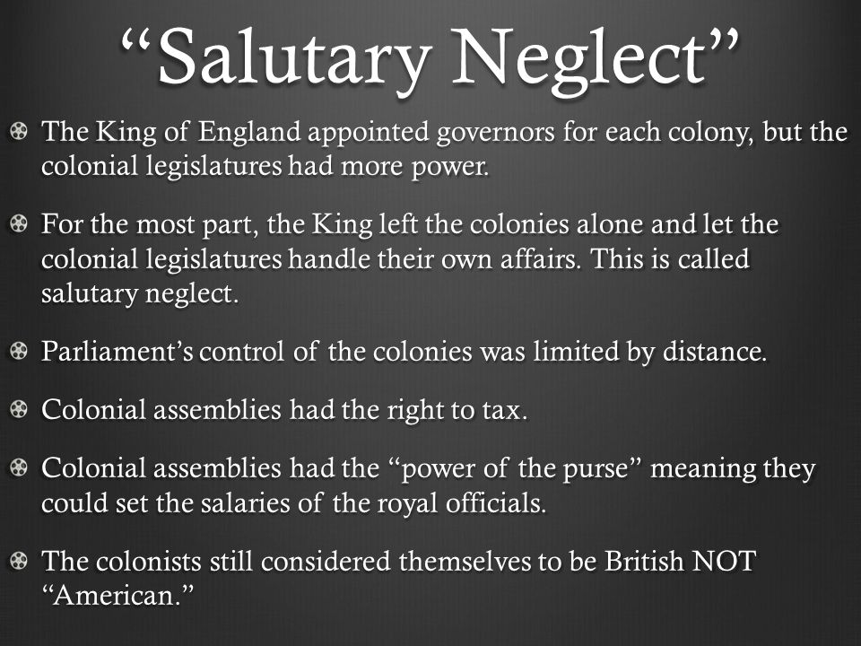 salutary neglect essay This salutary neglect would go on to influence the development of society in america in several ways only a few years after virginia was founded in 1607 by the english, the virginia company created the first representative assembly in colonial america.