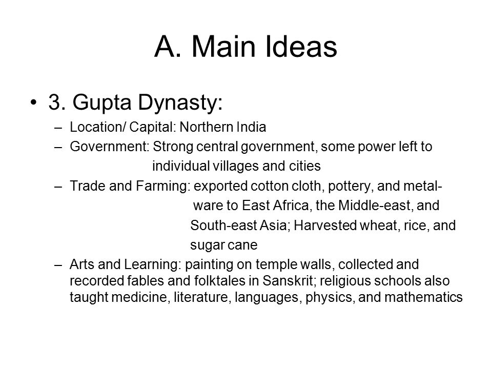A. Main Ideas 3. Gupta Dynasty: Location/ Capital: Northern India