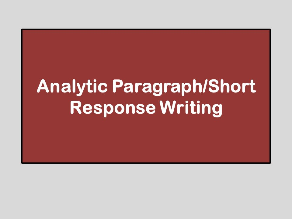 Analytic Paragraph/Short Response Writing
