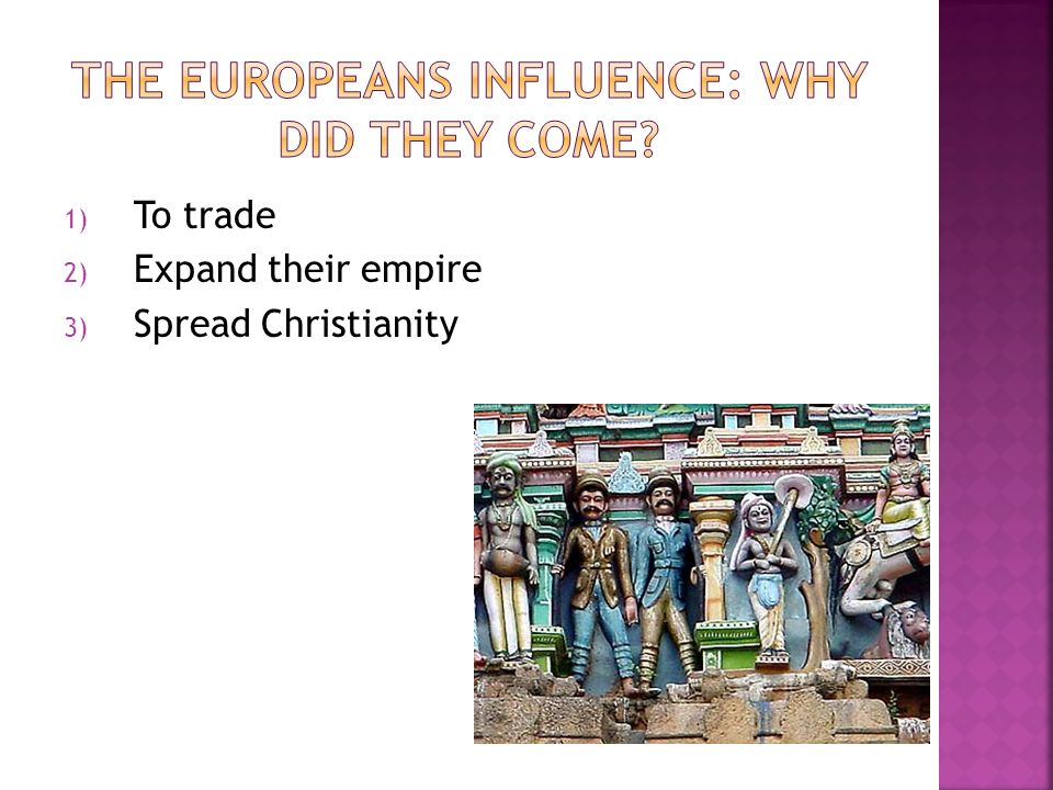 The Europeans influence: Why did they come