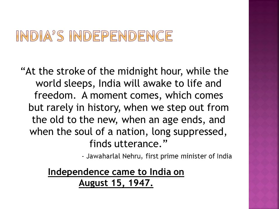 Independence came to India on August 15, 1947.