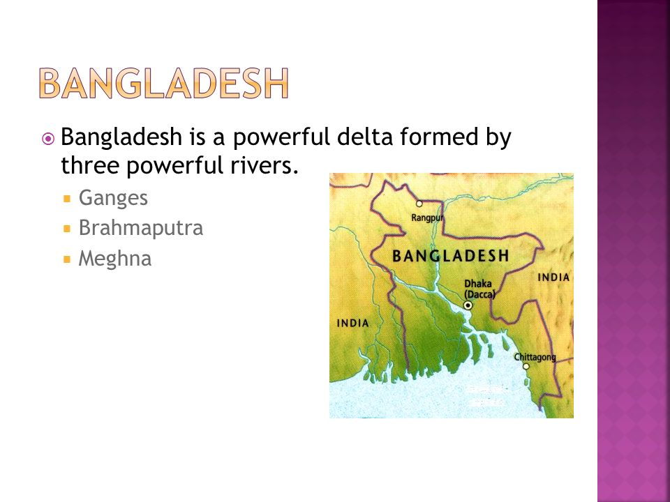 Bangladesh Bangladesh is a powerful delta formed by three powerful rivers.