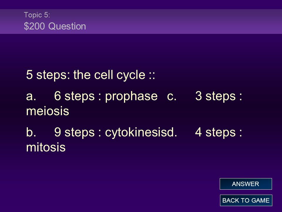 5 steps: the cell cycle :: a. 6 steps : prophase c. 3 steps : meiosis