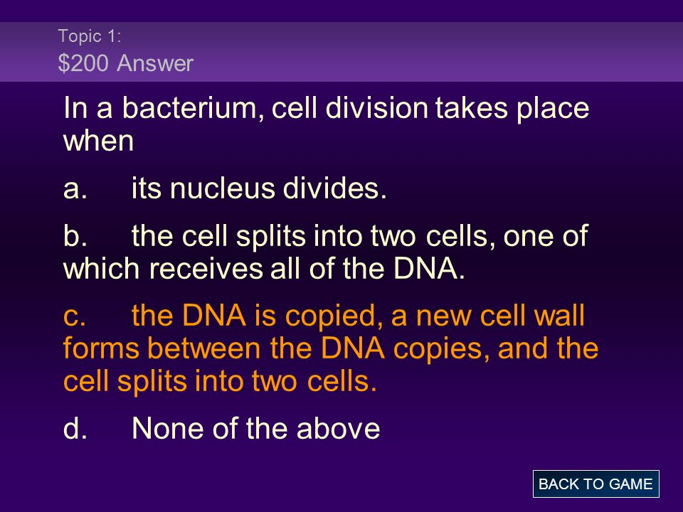 In a bacterium, cell division takes place when a. its nucleus divides.