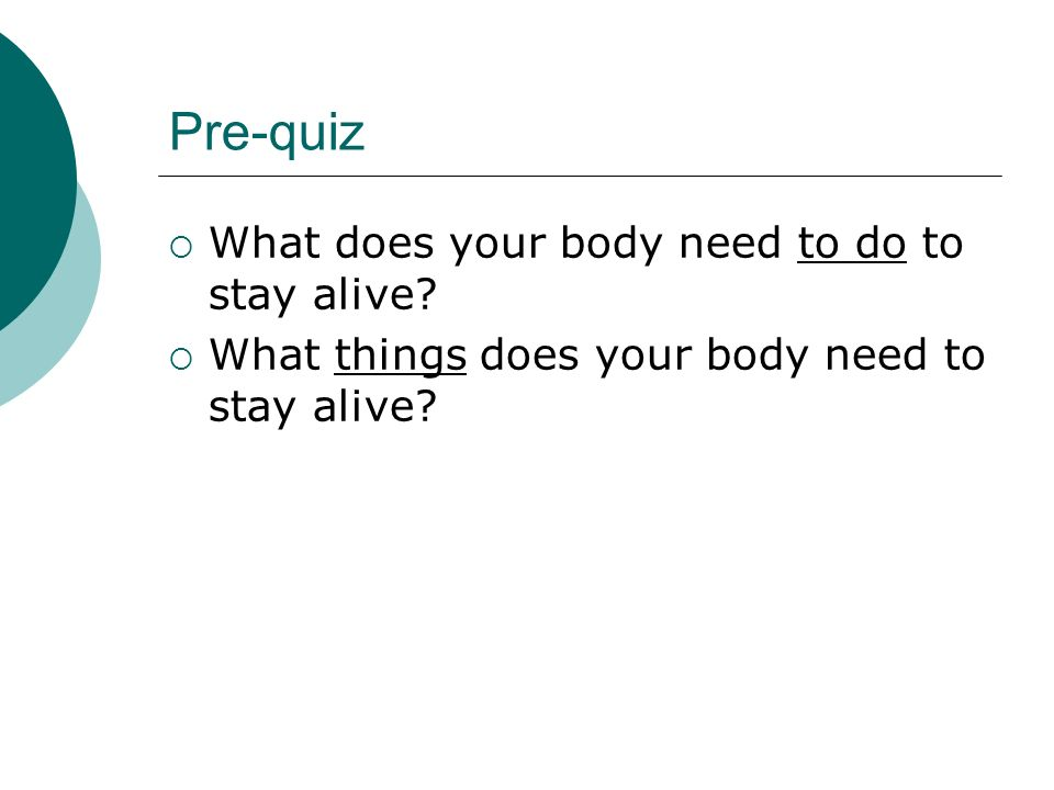Pre-quiz What does your body need to do to stay alive