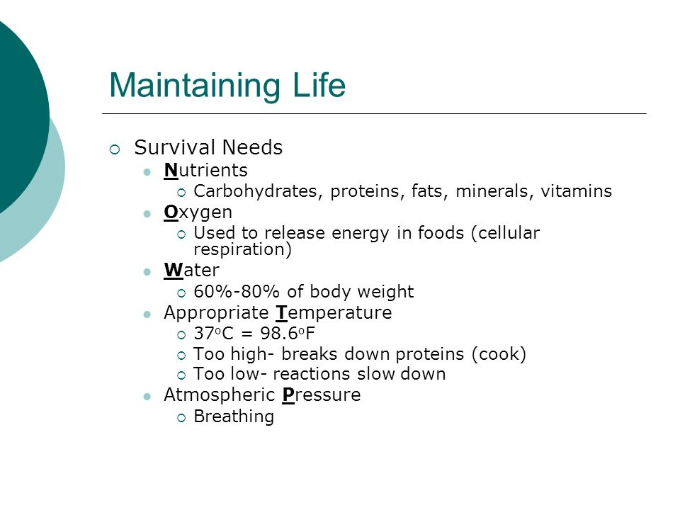 Maintaining Life Survival Needs Nutrients Oxygen Water