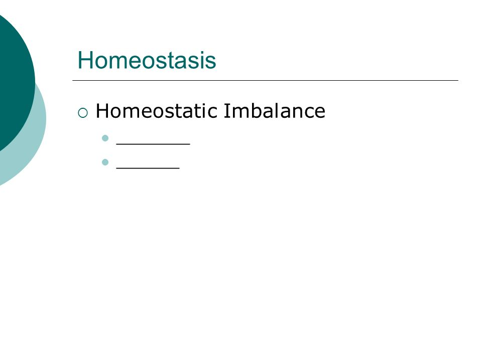 Homeostasis Homeostatic Imbalance _______ ______
