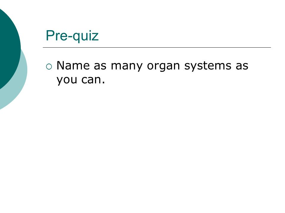 Pre-quiz Name as many organ systems as you can.