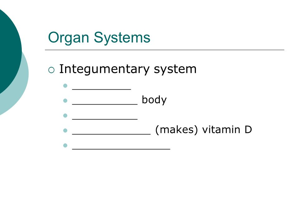 Organ Systems Integumentary system _________ __________ body