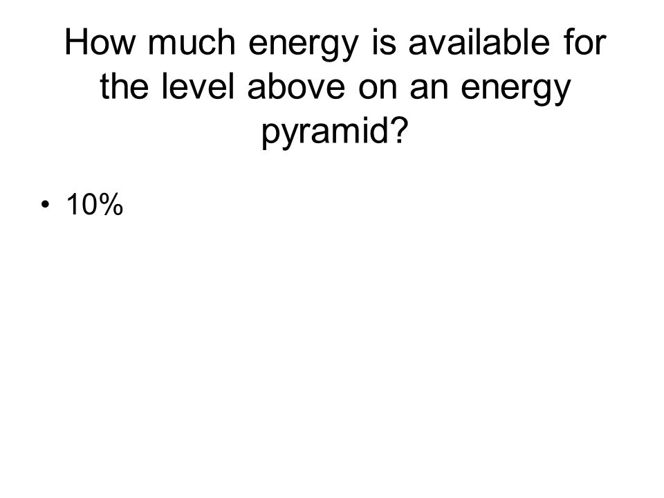How much energy is available for the level above on an energy pyramid