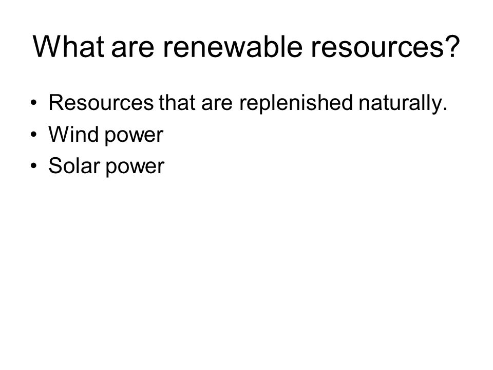 What are renewable resources