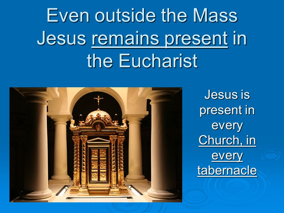 Even outside the Mass Jesus remains present in the Eucharist