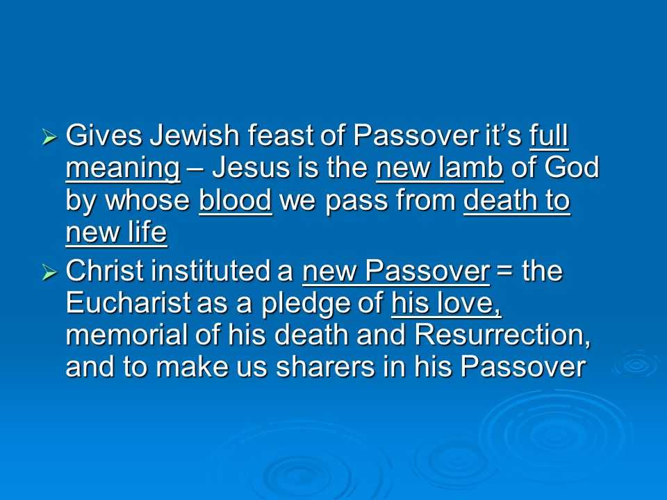Gives Jewish feast of Passover it's full meaning – Jesus is the new lamb of God by whose blood we pass from death to new life