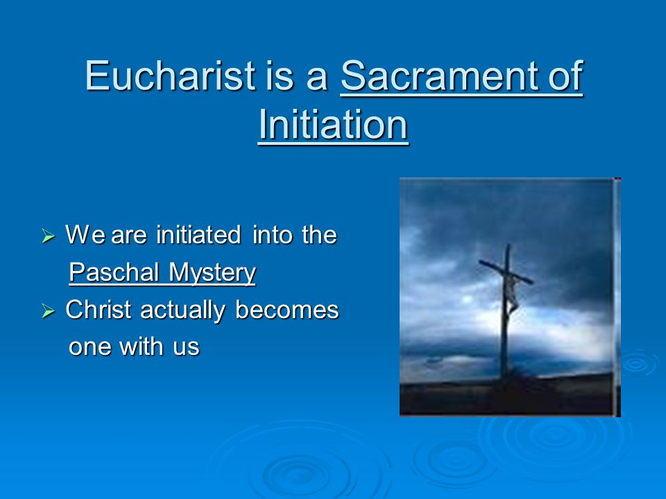 Eucharist is a Sacrament of Initiation