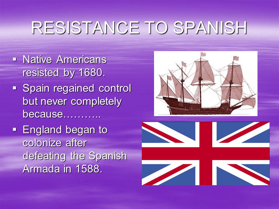 RESISTANCE TO SPANISH Native Americans resisted by 1680.