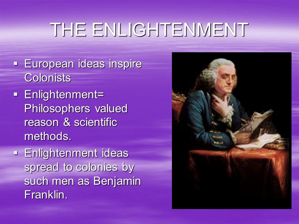 THE ENLIGHTENMENT European ideas inspire Colonists