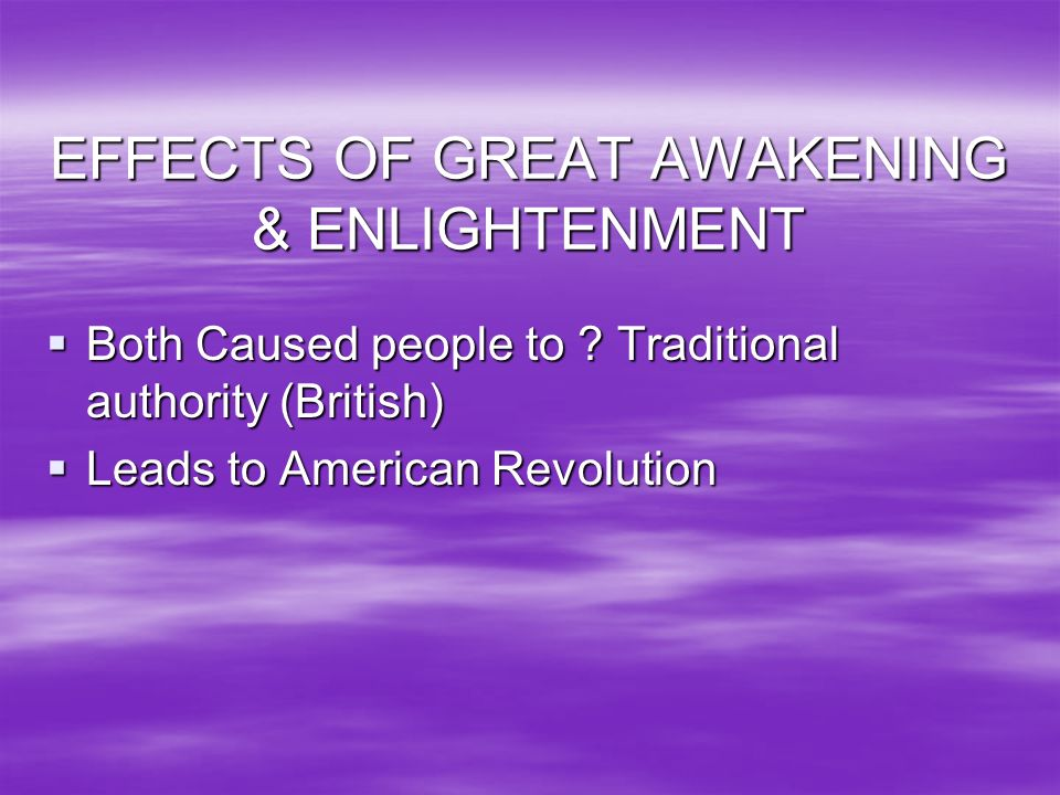 EFFECTS OF GREAT AWAKENING & ENLIGHTENMENT