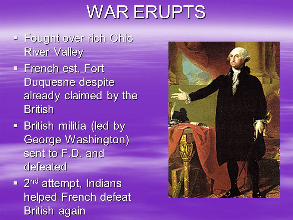 WAR ERUPTS Fought over rich Ohio River Valley
