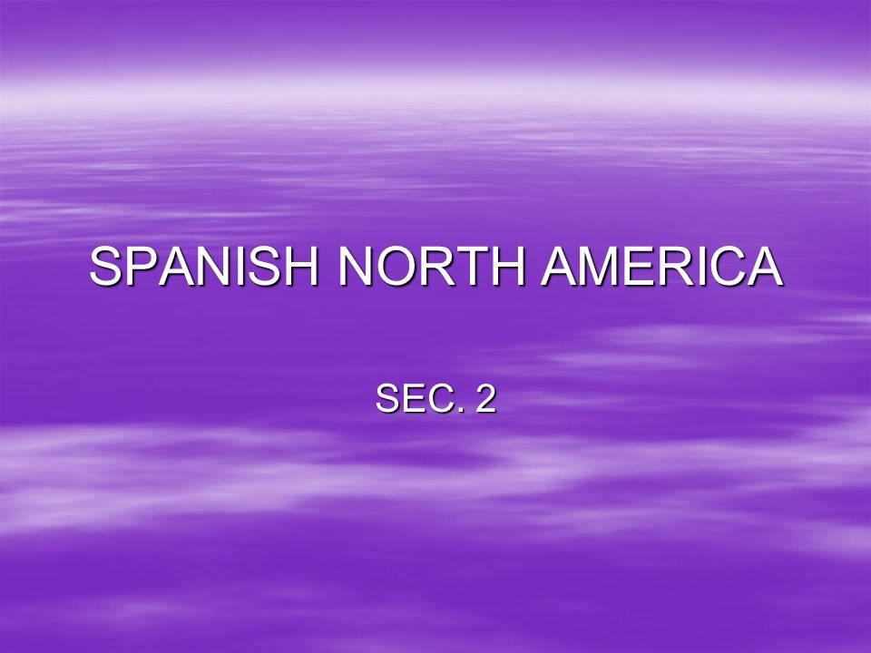 SPANISH NORTH AMERICA SEC. 2