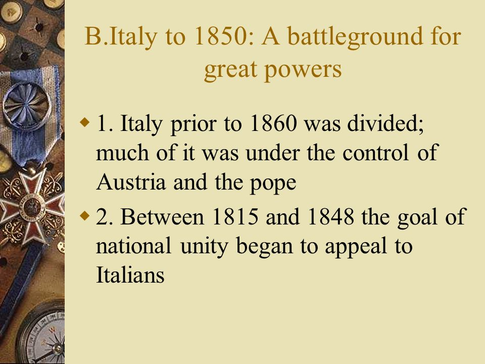 B.Italy to 1850: A battleground for great powers