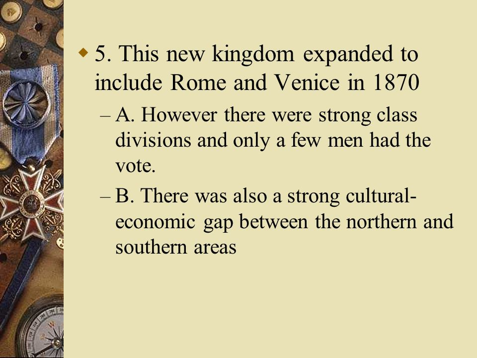 5. This new kingdom expanded to include Rome and Venice in 1870