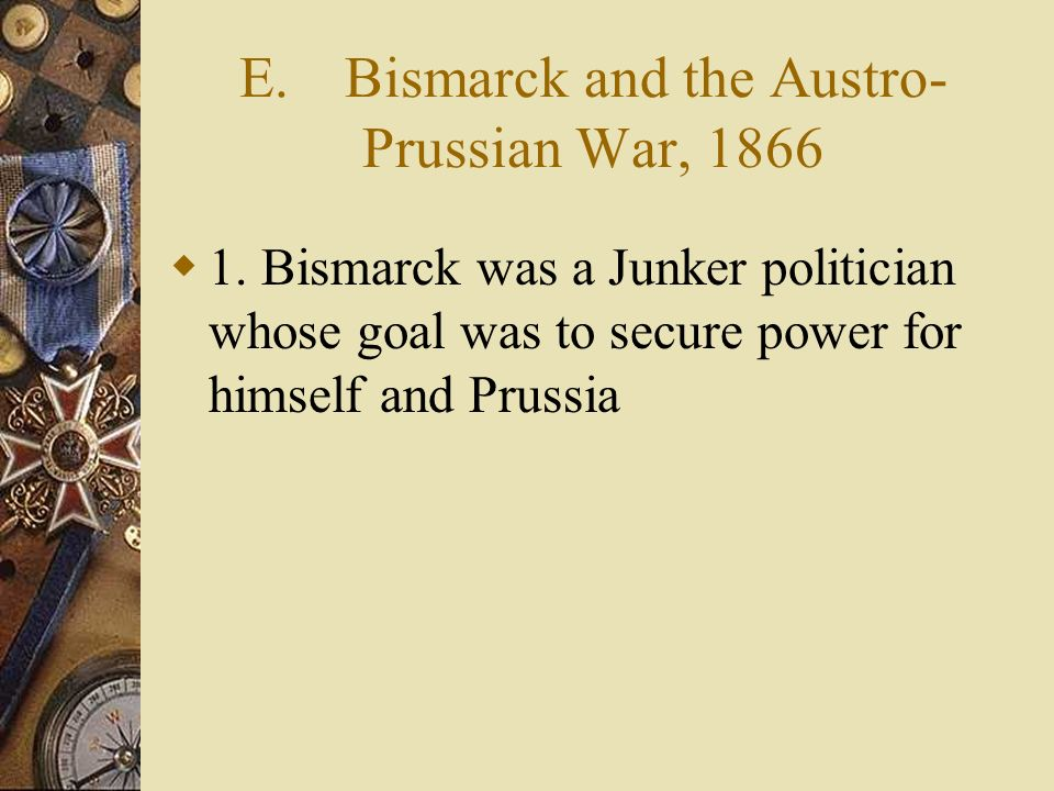 E. Bismarck and the Austro-Prussian War, 1866