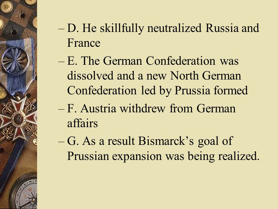 D. He skillfully neutralized Russia and France