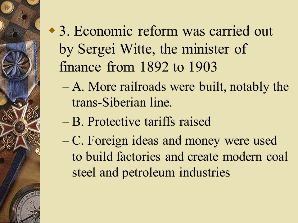 3. Economic reform was carried out by Sergei Witte, the minister of finance from 1892 to 1903