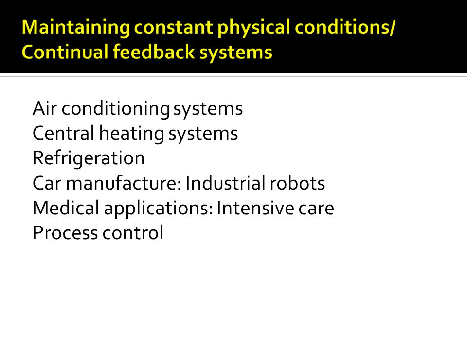 Maintaining constant physical conditions/ Continual feedback systems