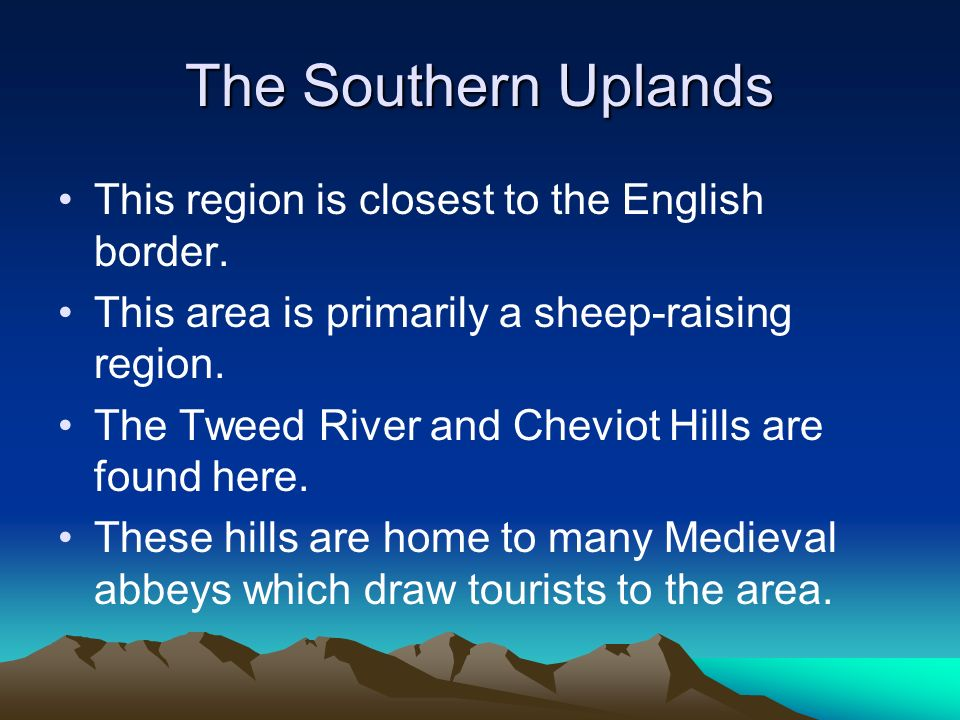 The Southern Uplands This region is closest to the English border.