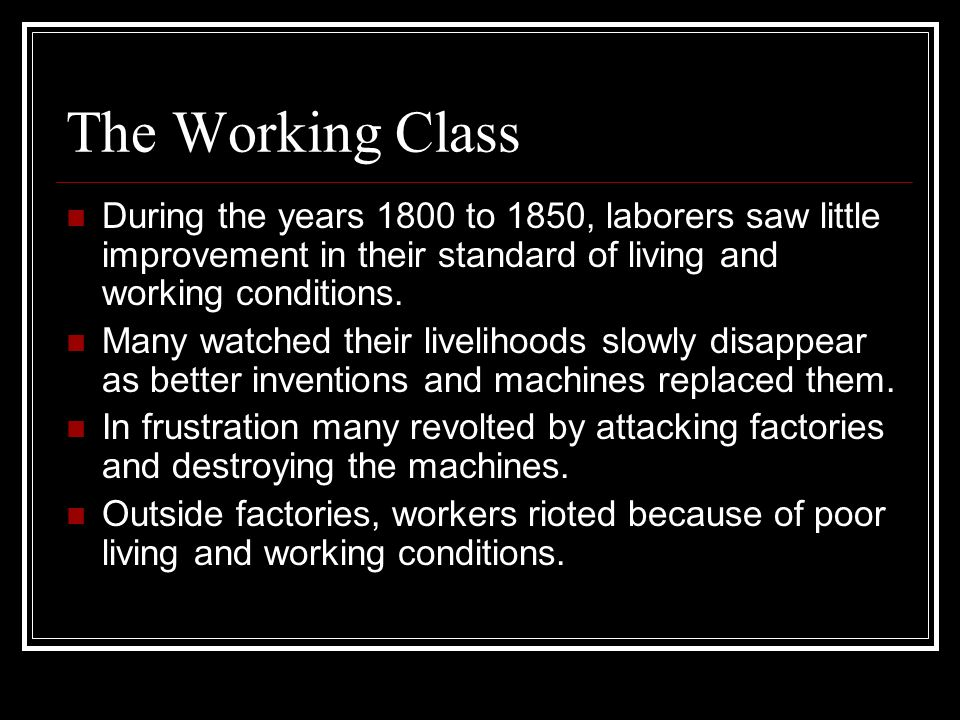 The Working Class During the years 1800 to 1850, laborers saw little improvement in their standard of living and working conditions.