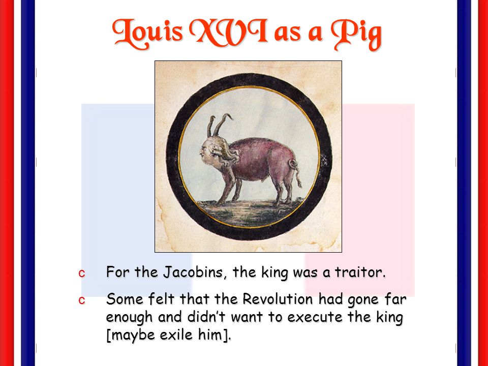 Louis XVI as a Pig For the Jacobins, the king was a traitor.