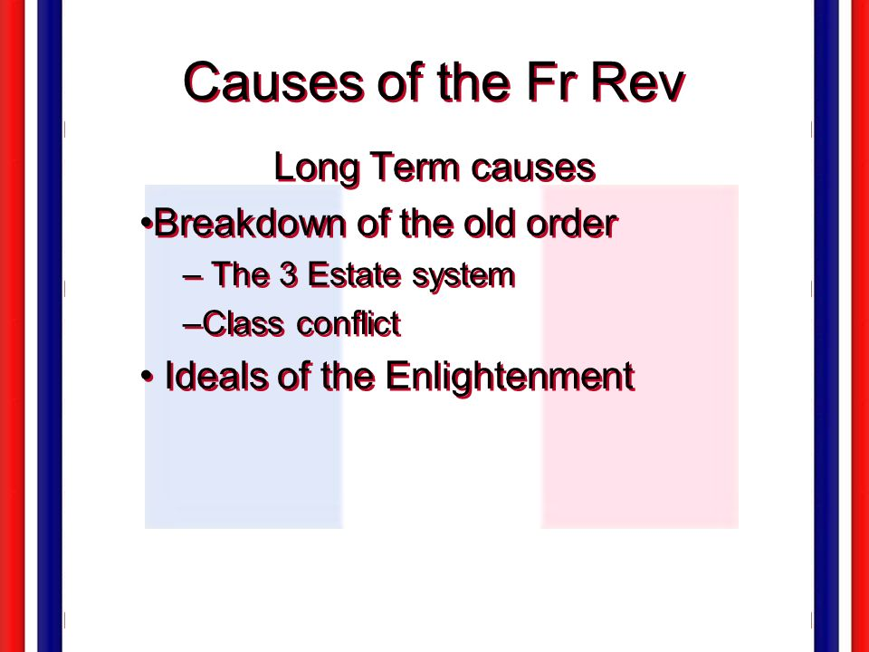 Causes of the Fr Rev Long Term causes Breakdown of the old order