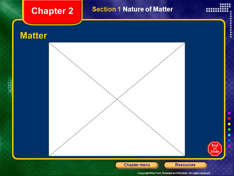 Chapter 2 Section 1 Nature of Matter Matter