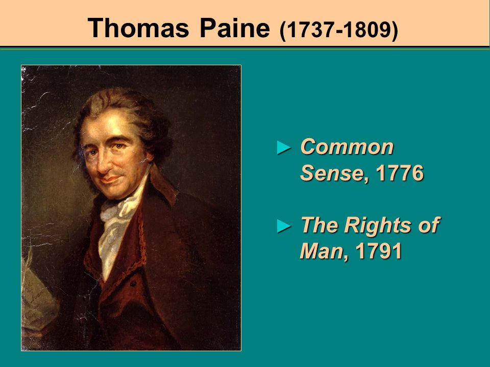 Thomas Paine (1737-1809) Common Sense, 1776 The Rights of Man, 1791