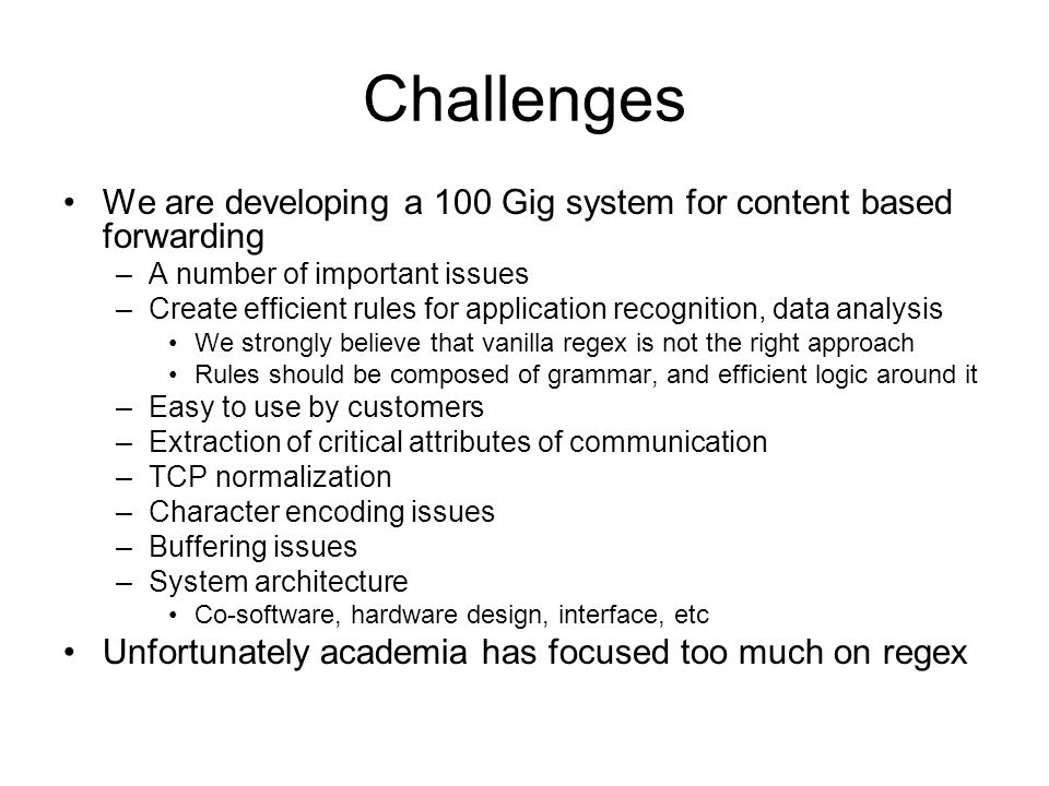 Challenges We are developing a 100 Gig system for content based forwarding. A number of important issues.