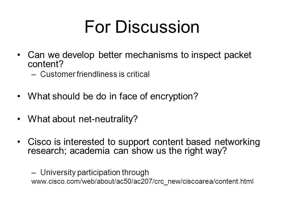 For Discussion Can we develop better mechanisms to inspect packet content Customer friendliness is critical.