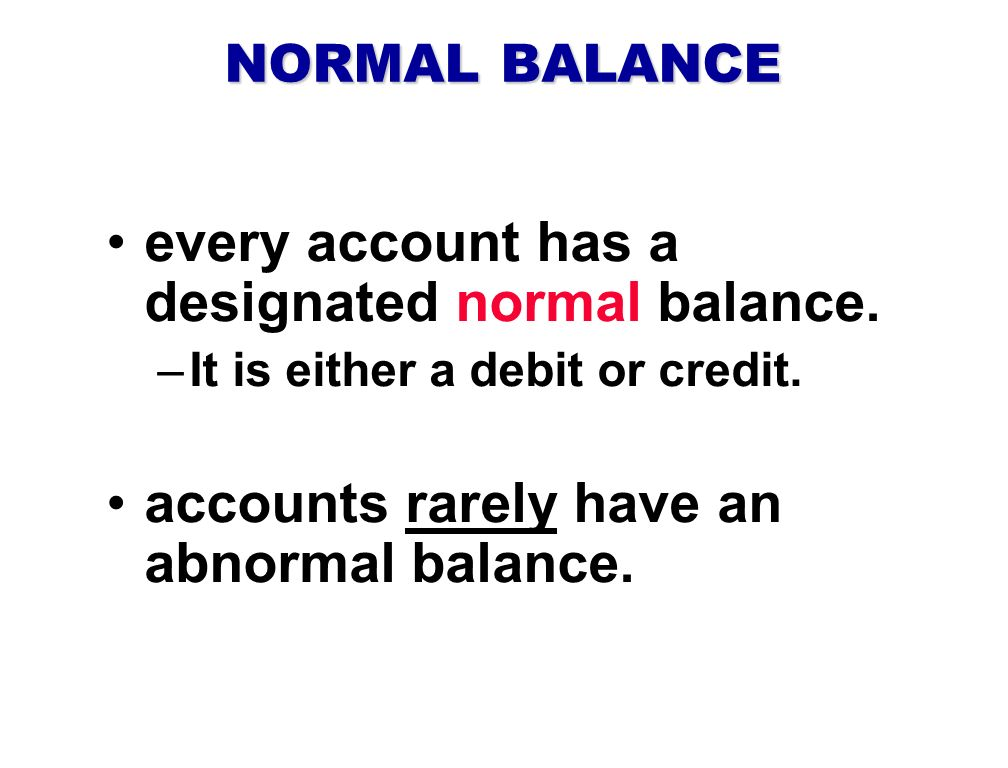 every account has a designated normal balance.
