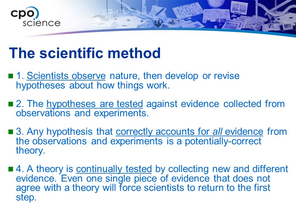 The scientific method 1. Scientists observe nature, then develop or revise hypotheses about how things work.
