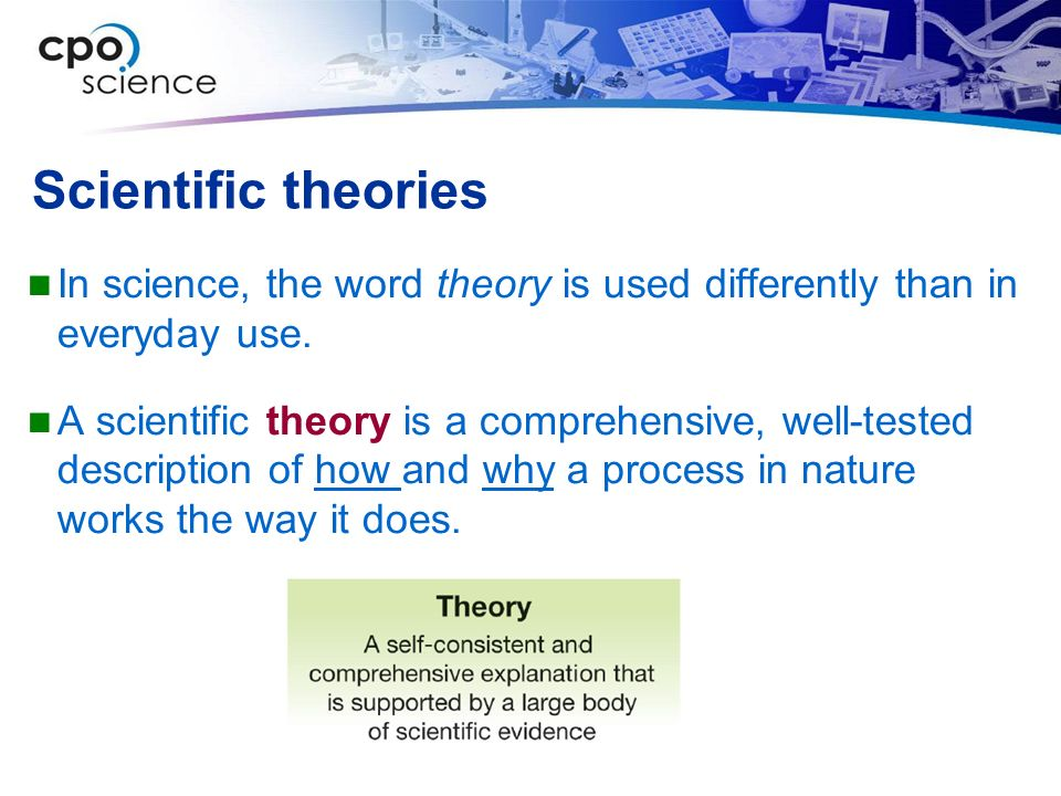 Scientific theories In science, the word theory is used differently than in everyday use.