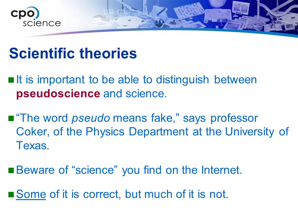 Scientific theories It is important to be able to distinguish between pseudoscience and science.